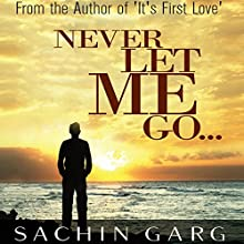 Never Let Me Go... Audiobook by Sachin Garg Narrated by Avinash Kumar Singh