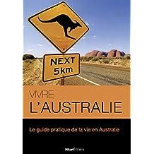 Vivre l'Australie: Le guide pratique de la vie en Australie (Vivre le Monde) (French Edition)
