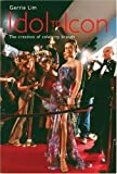 img - for Idol to Icon: The Creation of Celebrity Brands by Gerrie Lim (2005-04-01) book / textbook / text book