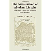 The Assassination of Abraham Lincoln: Flight, Pursuit, Capture, and Punishment of the Conspirators