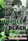 Wounded in a swift, savage instant in Vietnam, one war came to an end... and another began Jungle in Black is the true story of one soldier's long journey home from Vietnam This is the memoir of Steve Maguire, a decorated young Airborne-Ranger, infan...