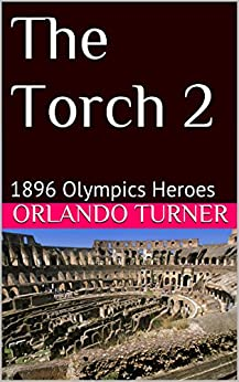 The Torch 2: 1896 Olympics Heroes by [Turner, Orlando]