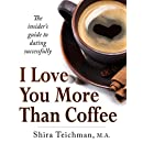 I Love You More Than Coffee: The insider's guide to dating successfully