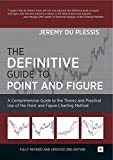The Definitive Guide to Point and Figure: A Comprehensive Guide to the Theory and Practical Use of the Point and Figure Charting Method