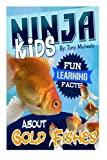 img - for Fun Learning Facts About Gold Fishes: Illustrated Fun Learning For Kids (Ninja Kids) book / textbook / text book