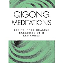 Qigong Meditations: Taoist Inner Healing Exercises with Ken Cohen