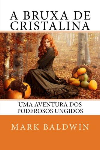 A Bruxa de Cristalina: Uma Aventura dos Poderosos Ungidos (Volume 2) (Portuguese Edition) PDF