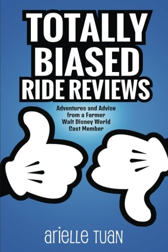 Totally Biased Ride Reviews: Adventures and Advice from a Former Walt Disney World Cast (Disney Cast Member)