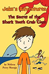 Jake's Adventures: The Secret of the Shark Tooth Crab Claw: (Mom's Choice Awards and B.R.A.G. Medallion Recipient) (The Wunderkind Family Book 1)