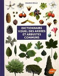 Dictionnaire visuel des arbres et arbustes communs par Maurice Reille