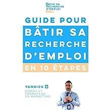 Guide pour bâtir sa recherche d'emploi en 10 étapes: par Yannick B, coach et formateur en marketing (French Edition)