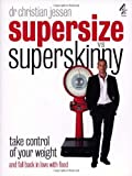 Supersize Vs Superskinny: Take Control of Your Weight by Christian Jessen (2008-01-30)