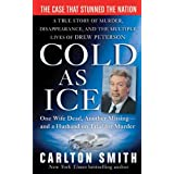 Cold as Ice: A True Story of Murder, Disappearance, and the Multiple Lives of Drew Peterson (St. Martin's True Crime Library)