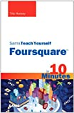 Sams Teach Yourself Foursquare in 10 Minutes, Tris Hussey, 067233349X