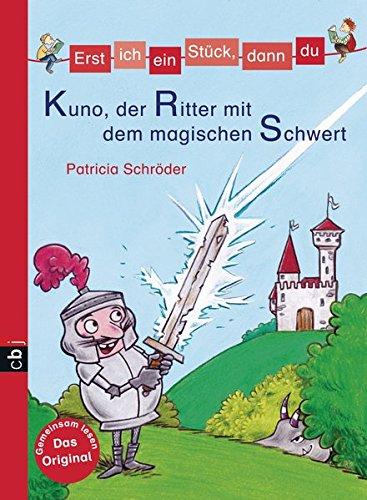 Erst ich ein Stück, dann du - Kuno, der Ritter mit dem magischen Schwert (Erst ich ein Stück... Das Original, Band 30)