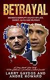 Betrayal: Obama's Corrupt Legacy of Lies, Deceit, Guns and Murder