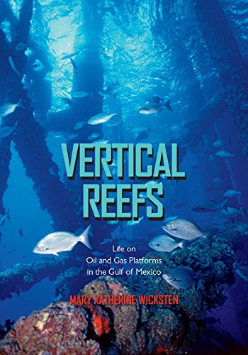 Vertical Reefs: Life on Oil and Gas Platforms in the Gulf of Mexico (Gulf Coast Books, sponsored by Texas A&M University-Corpus Christi)