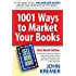 1001 Ways to Market Your Books, Real World Edition: Authors: How to sell more books, ebooks, multi-media books, audios, videos, white papers, and other information products in the real world