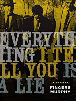 Everything I Tell You is a Lie (a novella) by [Murphy, Fingers]