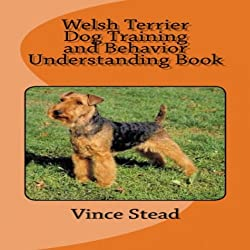 Welsh Terrier Dog Training and Behavior Understanding Book