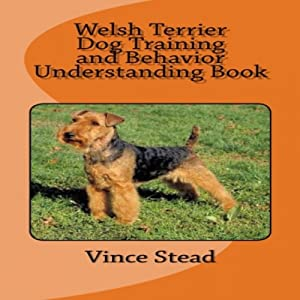 Welsh Terrier Dog Training and Behavior Understanding Book Audiobook
