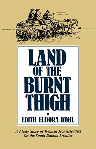 Land of The Burnt Thigh: A Lively Story of Women Homesteaders On The South Dakota Frontier (Borealis Books)