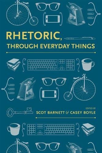 Books : Rhetoric, Through Everyday Things (Albma Rhetoric Cult & Soc Crit)