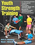 Youth Strength Training:Programs for Health, Fitness and Sport (Strength & Power for Young Athlete), Avery Faigenbaum, Wayne Westcott, 0736067922