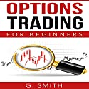 Options Trading for Beginners: Stock Market Investing Series, Book 2 Audiobook by G. Smith Narrated by Rob Drex