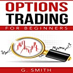 Options Trading for Beginners: Stock Market Investing Series, Book 2 | G. Smith