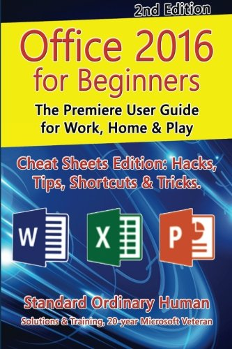 Office 2016 for Beginners, 2nd Edition: The Premiere User Guide for Work, Home & Play (Office Manual For Microsoft Mac)