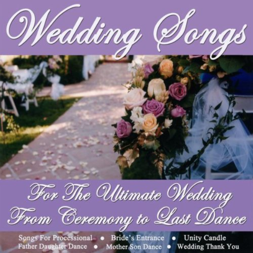 (Wedding Songs for the Ultimate Wedding - From Ceremony to Last Dance)