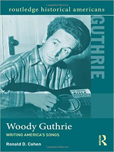 Woody Guthrie: Writing Americas Songs (Routledge Historical Americans)