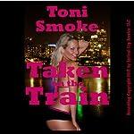 Taken on the Train: A Rough Public Sex Double Team Short   Toni Smoke