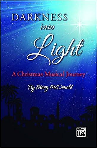 Ebooks kostenlose Google-Downloads Darkness into Light: A Christmas Musical Journey for SATB Choir (Choir) MOBI