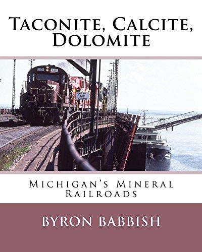 Taconite, Calcite, Dolomite: Michigan's Mineral Railroads (Milwaukee Road History)