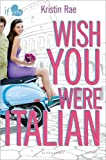 Wish You Were Italian: An If Only novel