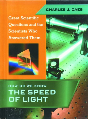 How Do We Know the Speed of Light (Great Scientific Questions and the Scientists Who Answered Them)
