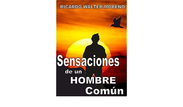 Amazon.com: SENSACIONES DE UN HOMBRE COMÚN: Poesía autoayuda (Spanish Edition) eBook: Ricardo Walter Moreno: Kindle Store