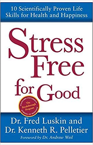 Stress Free for Good: 10 Scientifically Proven Life Skills for ...