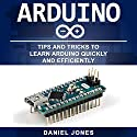 Arduino: Tips and Tricks to Learn Arduino Quickly and Efficiently Audiobook by Daniel Jones Narrated by Pete Beretta
