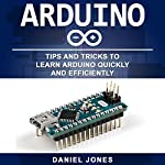 Arduino: Tips and Tricks to Learn Arduino Quickly and Efficiently | Daniel Jones