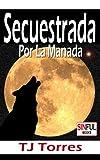 Historias Sexuales De Un Hombre Lobo: Secuestrada Por La Manada
