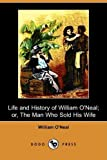 Life and History of William O'Neal; or, the Man Who Sold His Wife, William O'Neal, 1409976661