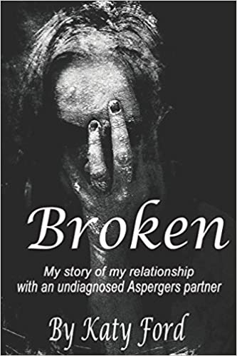 Broken: My relationship with an undiagnosed Asperger's partner: Katy