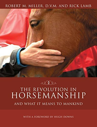 The Revolution in Horsemanship: And What it Means to Mankind by Robert M. Miller, Rick Lamb, Hugh Downs (2009) Paperback