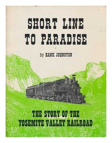 Short Line To Paradise: The Story of the Yosemite Valley Railroad (Railroads Of The Yosemite Valley)