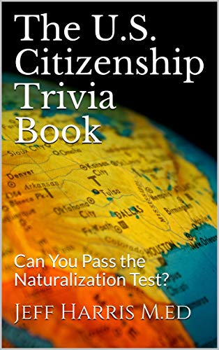 The U.S. Citizenship Trivia Book: Can You Pass the Naturalization Test? por Jeff Harris