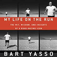 My Life on the Run: The Wit, Wisdom, and Insights of a Road Racing Icon Audiobook by Bart Yasso, Amby Burfoot (foreword) Narrated by Steven Roy Grimsley
