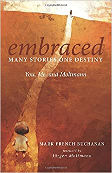 Embraced: Many Stories, One Destiny: You, Me, and Moltmann